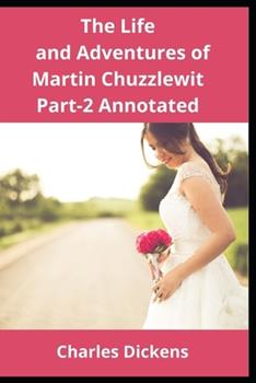 Paperback The Life and Adventures of Martin Chuzzlewit Part-II Annotated Book