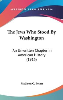 Hardcover The Jews Who Stood By Washington: An Unwritten Chapter In American History (1915) Book