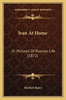 Paperback Ivan at Home : Or Pictures of Russian Life (1872) Book