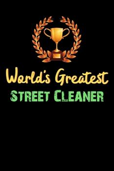 Paperback World's Greatest Street Cleaner - Funny Gifts For Street Cleaner Notebook And Journal Gift Ideas: Lined Notebook / Journal Gift, 120 Pages, 6x9, Soft Cover, Matte Finish Book