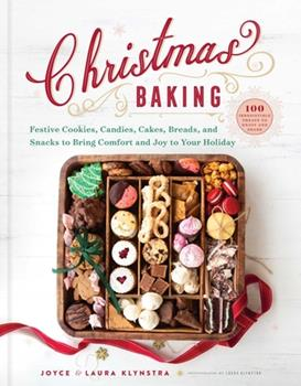 Hardcover Christmas Baking : Festive Cookies, Candies, Cakes, Breads, and Snacks to Bring Comfort and Joy to Your Holiday Book