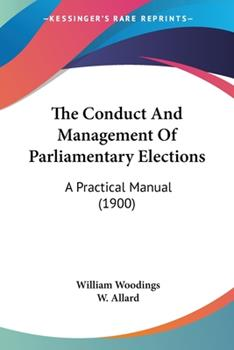 Paperback The Conduct and Management of Parliamentary Elections : A Practical Manual (1900) Book