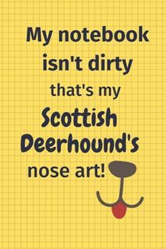 Paperback My Notebook Isn't Dirty That's My Scottish Deerhound's Nose Art : For Scottish Deerhound Dog Fans Book