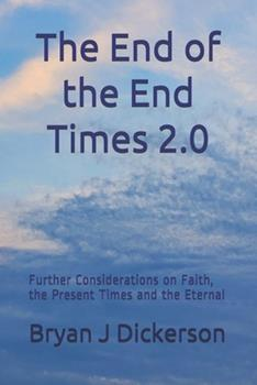 Paperback The End of the End Times 2.0: Further Considerations on Faith, the Present Times and the Eternal Book