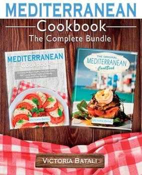 Paperback Mediterranean Diet Cookbook - The Complete Bundle (2 BOOKS IN 1): Start Losing Weight by Cooking Everyday Easy and Delicious Recipes From the Most Com Book