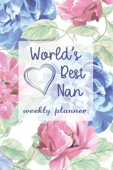 Paperback World's Best Nan - Weekly Planner : Beautiful Organizer & Undated Planner Gift for Nans - Ideal for Mothers Day, Nans Birthday & Retirement Gift for Nan Book