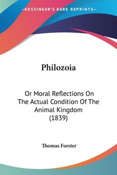 Paperback Philozoi : Or Moral Reflections on the Actual Condition of the Animal Kingdom (1839) Book