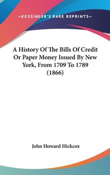 Hardcover A History of the Bills of Credit or Paper Money Issued by New York, from 1709 To 1789 Book