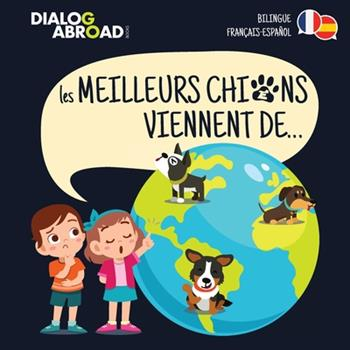 Paperback Les meilleurs chiens viennent de... (Bilingue Fran?ais-Espa?ol): Une recherche ? travers le monde pour trouver la race de chien parfaite [French] Book