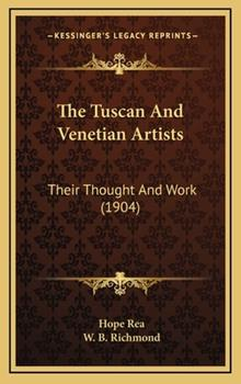 Hardcover The Tuscan and Venetian Artists : Their Thought and Work (1904) Book