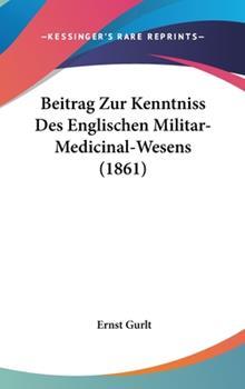 Hardcover Beitrag Zur Kenntniss des Englischen Militar-Medicinal-Wesens Book