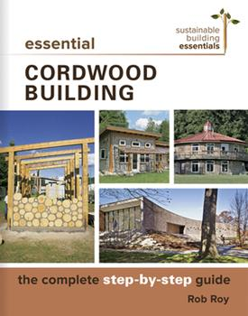 Essential Cordwood Construction: The Complete Step-by-Step Guide 0865718520 Book Cover