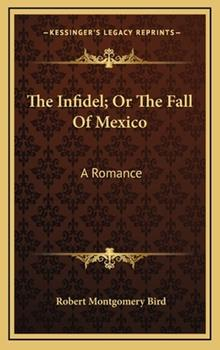 Hardcover The Infidel; or the Fall of Mexico : A Romance Book