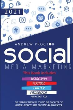 Paperback Social Media Marketing 2021: The Ultimate Mastery to Use the Secrets of Digital Business and Become an Influencer This Book Includes Instagram, You Book