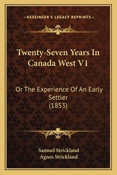 Paperback Twenty-Seven Years in Canada West V1 : Or the Experience of an Early Settler (1853) Book