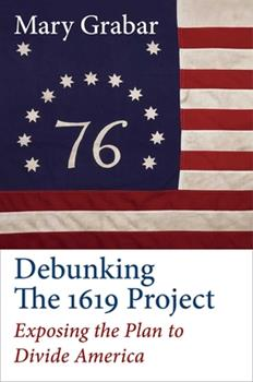 Hardcover Debunking the 1619 Project: Exposing the Plan to Divide America Book