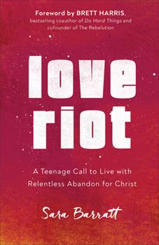 Paperback Love Riot : A Teenage Call to Live with Relentless Abandon for Christ Book