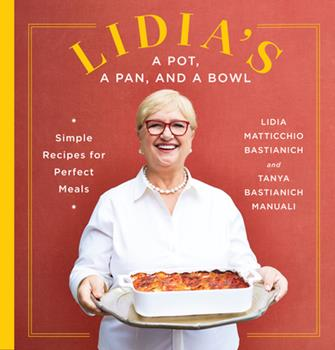 Lidia's a Pot, a Pan, and a Bowl: Simple Recipes for Perfect Meals 0525657401 Book Cover