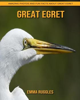 Paperback Great Egret: Amazing Photos and Fun Facts about Great Egret [Large Print] Book