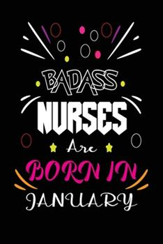 Paperback Badass Nurses Are Born in January : Nurse Funny Journal Notebooks Diary As Birthday, Welcome, Farewell, Appreciation, Thank You, Born in January. Birthday Card Alternative for Friends or Coworker Book