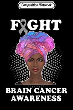 Paperback Composition Notebook : Fight Brain Cancer Awareness Black Women Warrior Gift Journal/Notebook Blank Lined Ruled 6x9 100 Pages Book