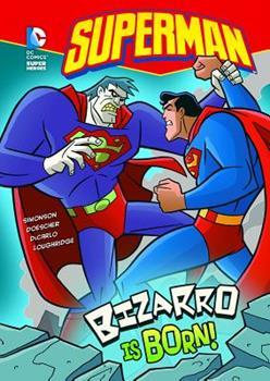 Bizarro Is Born! (Dc Super Heroes) - Book  of the DC Super Heroes: Superman
