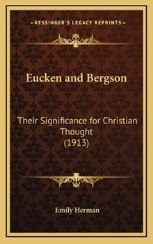 Hardcover Eucken and Bergson: Their Significance for Christian Thought (1913) Book