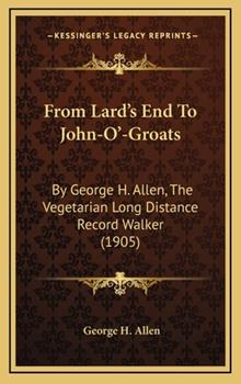 Hardcover From Lard's End to John-O'-Groats : By George H. Allen, the Vegetarian Long Distance Record Walker (1905) Book