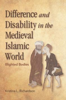 Paperback Difference and Disability in the Medieval Islamic World: Blighted Bodies Book