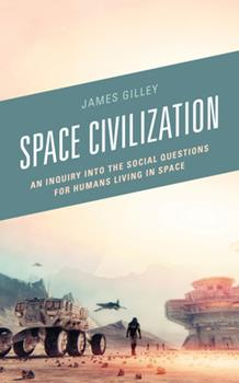 Hardcover Space Civilization: An Inquiry into the Social Questions for Humans Living in Space Book