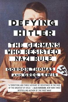 Defying Hitler: The Germans Who Resisted Nazi Rule 0451489063 Book Cover
