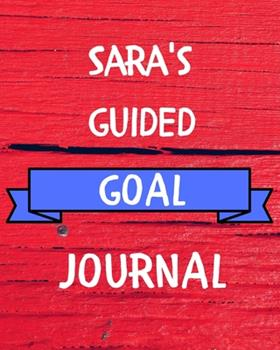 Paperback Sara's Guided Goal Journal : 2020 New Year Planner Guided Goal Journal Gift for Sara / Notebook / Diary / Unique Greeting Card Alternative Book