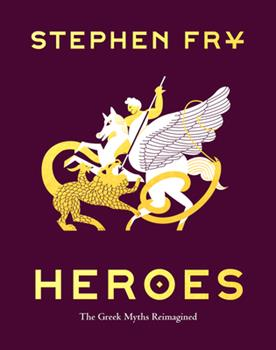 Heroes: The Greek Myths Reimagined - Book #2 of the Stephen Fry's Great Mythology