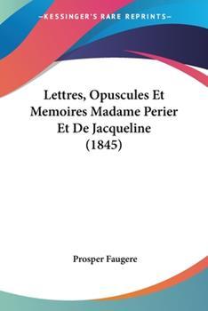 Paperback Lettres, Opuscules et Memoires Madame Perier et de Jacqueline Book