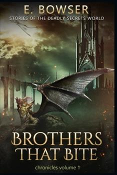 Paperback Brothers That Bite Chronicles Volume 1 Stories Of The Deadly Secrets World: Deadly Secrets Novella Book