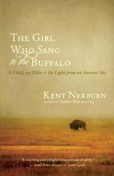 The Girl Who Sang to the Buffalo: A Child, an Elder, and the Light from an Ancient Sky - Book #3 of the Neither Wolf Nor Dog