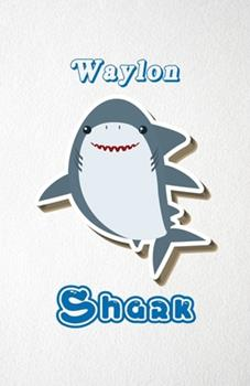Paperback Waylon Shark A5 Lined Notebook 110 Pages : Funny Blank Journal for Family Baby Shark Birthday Sea Ocean Animal Relative First Last Name. Unique Student Teacher Scrapbook/ Composition Great for Home School Writing Book