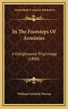 Hardcover In the Footsteps of Arminius : A Delightsome Pilgrimage (1888) Book