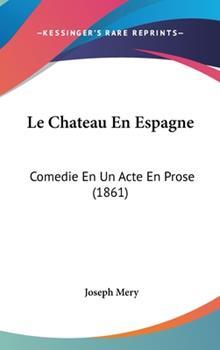Hardcover Le Chateau en Espagne : Comedie en un Acte en Prose (1861) Book