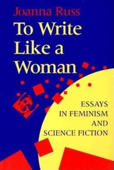 To Write Like a Woman: Essays in Feminism and Science Fiction 0253209838 Book Cover