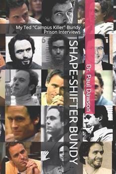 "Paperback Shape-Shifter Bundy: My Ted ""Campus Killer"" Bundy Prison Interviews Book"