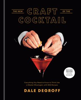 Hardcover The New Craft of the Cocktail: Everything You Need to Know to Think Like a Master Mixologist, with 500 Recipes Book