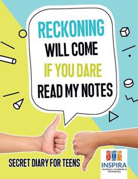 Paperback Reckoning Will Come If You Dare Read My Notes Secret Diary for Teens Book