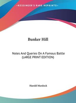 Hardcover Bunker Hill : Notes and Queries on A Famous Battle (LARGE PRINT EDITION) [Large Print] Book