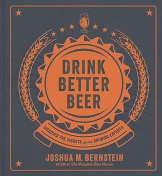 Drink Better Beer: Discover the Secrets of the Brewing Experts 1454933119 Book Cover