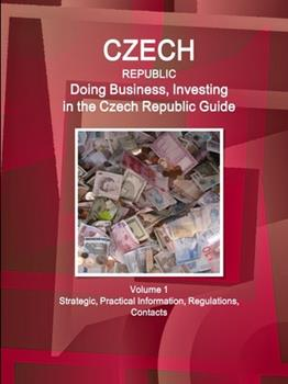 Perfect Paperback Czech Republic: Doing Business, Investing in the Czech Republic Guide Volume 1 Strategic, Practical Information, Regulations, Contacts Book
