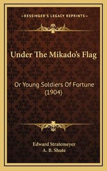 Hardcover Under The Mikado's Flag: Or Young Soldiers Of Fortune (1904) Book