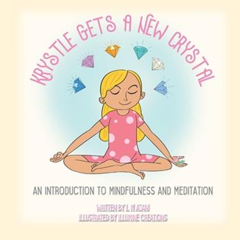 Paperback Krystle Gets a New Crystal: An Introduction to Mindfulness and Meditation Book