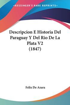 Paperback Descripcion E Historia Del Paraguay y Del Rio de la Plata V2 Book