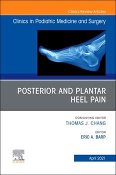 Hardcover Posterior and Plantar Heel Pain, an Issue of Clinics in Podiatric Medicine and Surgery, 38 Book